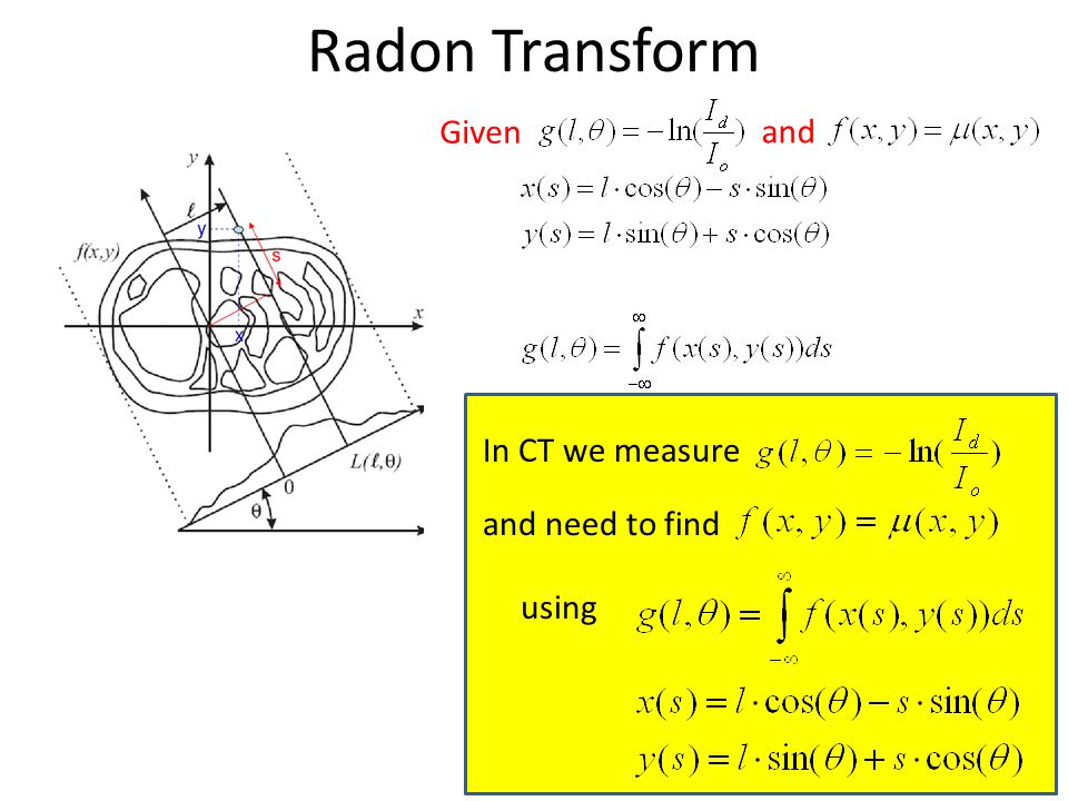 Radon Transform Given and In CT we measure and need to find using