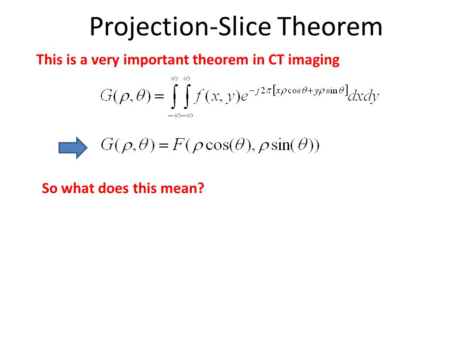Projection-Slice Theorem This is a very important theorem in CT imaging So what does this mean?