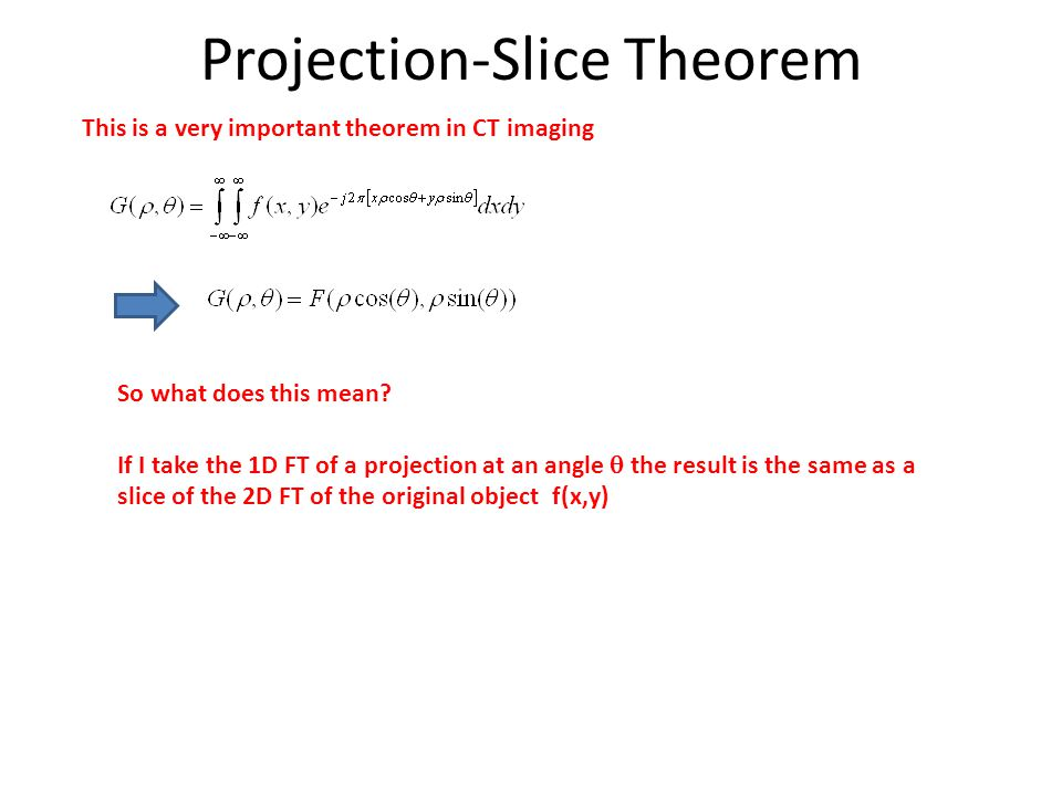 Projection-Slice Theorem This is a very important theorem in CT imaging So what does this mean.