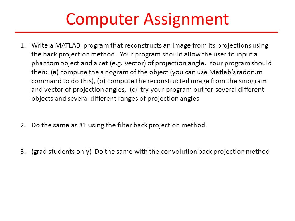 Computer Assignment 1.Write a MATLAB program that reconstructs an image from its projections using the back projection method.