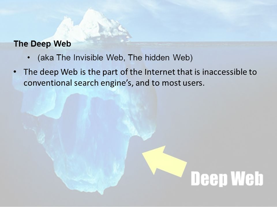 The Deep Web (aka The Invisible Web, The hidden Web) The deep Web is the part of the Internet that is inaccessible to conventional search engine's, and to most users.