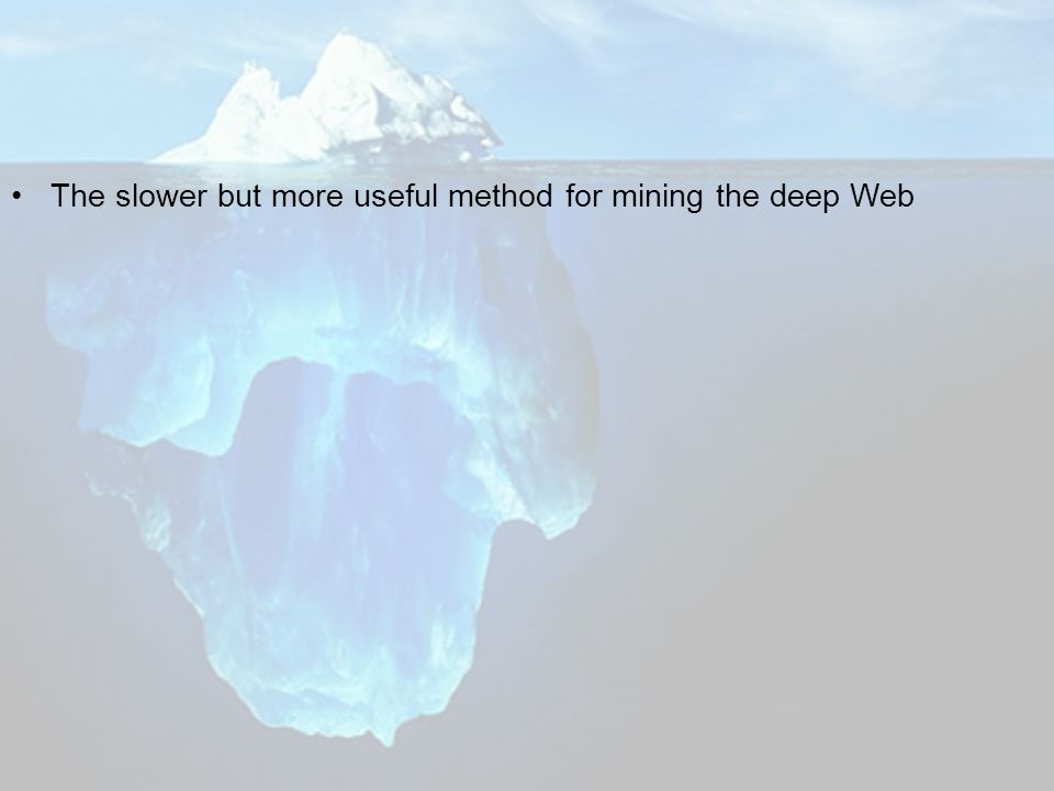 The slower but more useful method for mining the deep Web