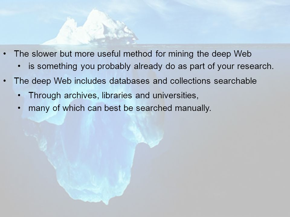 The slower but more useful method for mining the deep Web is something you probably already do as part of your research.