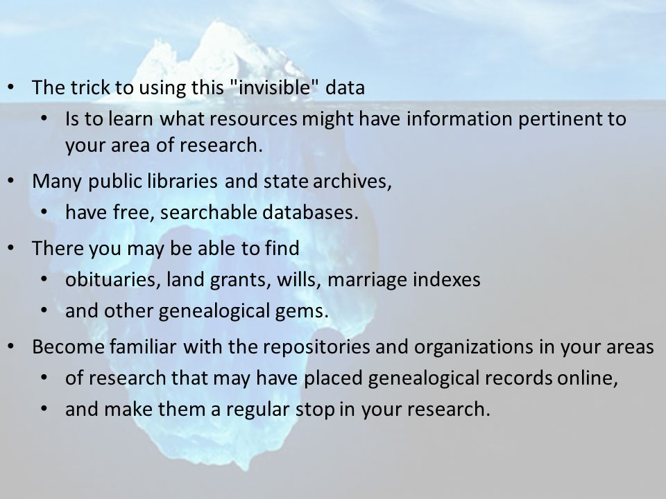 The trick to using this invisible data Is to learn what resources might have information pertinent to your area of research.