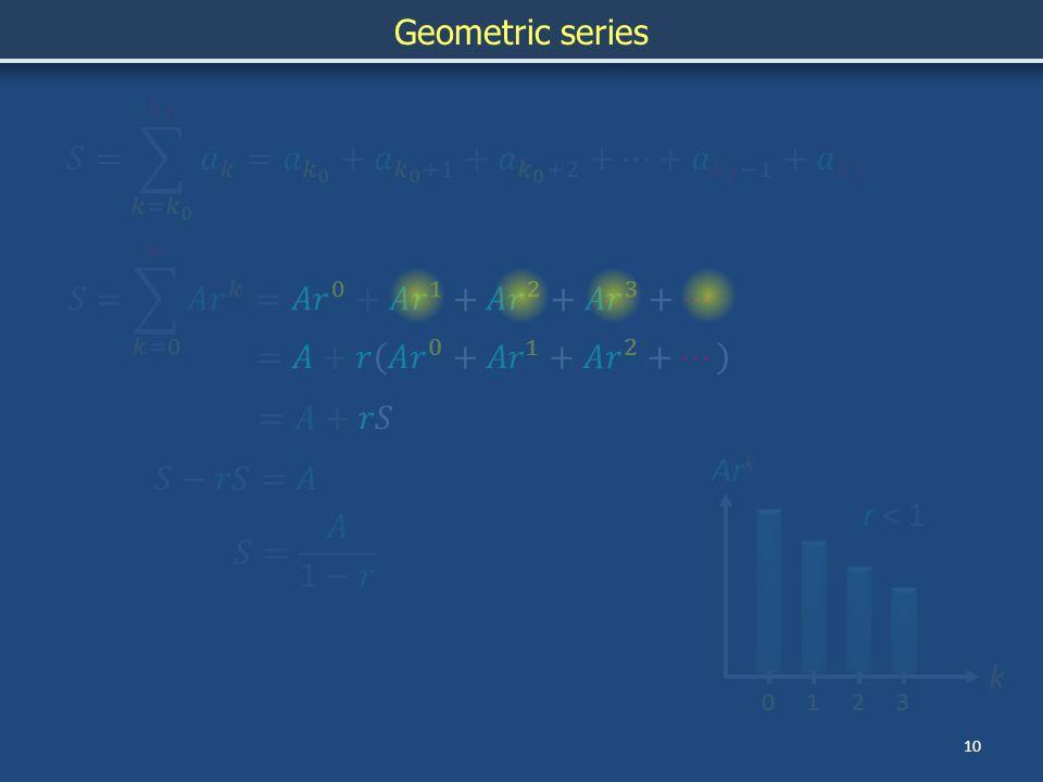10 Ar k k 1... 023 r < 1 Geometric series