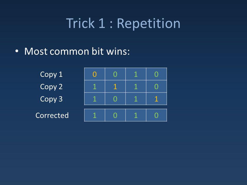 Trick 1 : Repetition Most common bit wins: 0010 1110 1011 Copy 1 Copy 2 Copy 3 1010Corrected