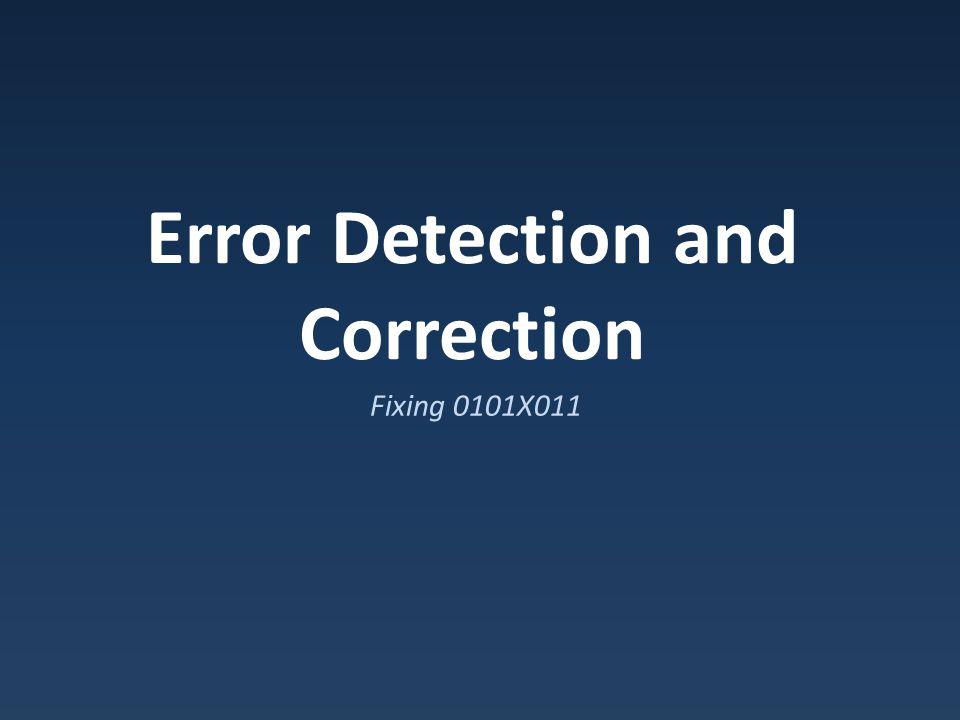 Error Detection and Correction Fixing 0101X011