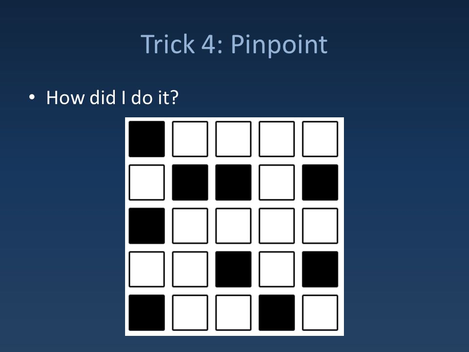 Trick 4: Pinpoint How did I do it