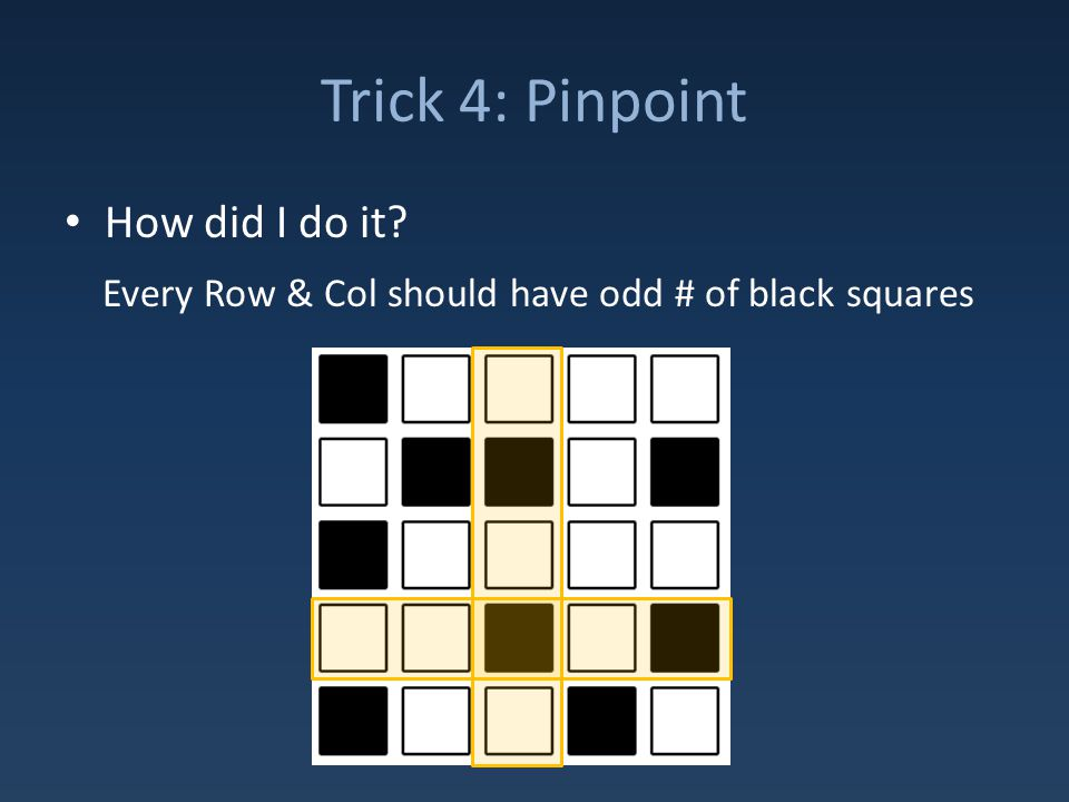 Trick 4: Pinpoint How did I do it Every Row & Col should have odd # of black squares