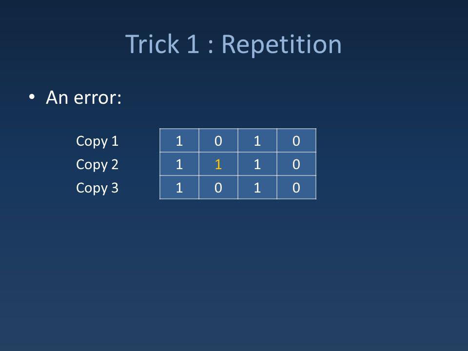 Trick 1 : Repetition An error: 1010 1110 1010 Copy 1 Copy 2 Copy 3