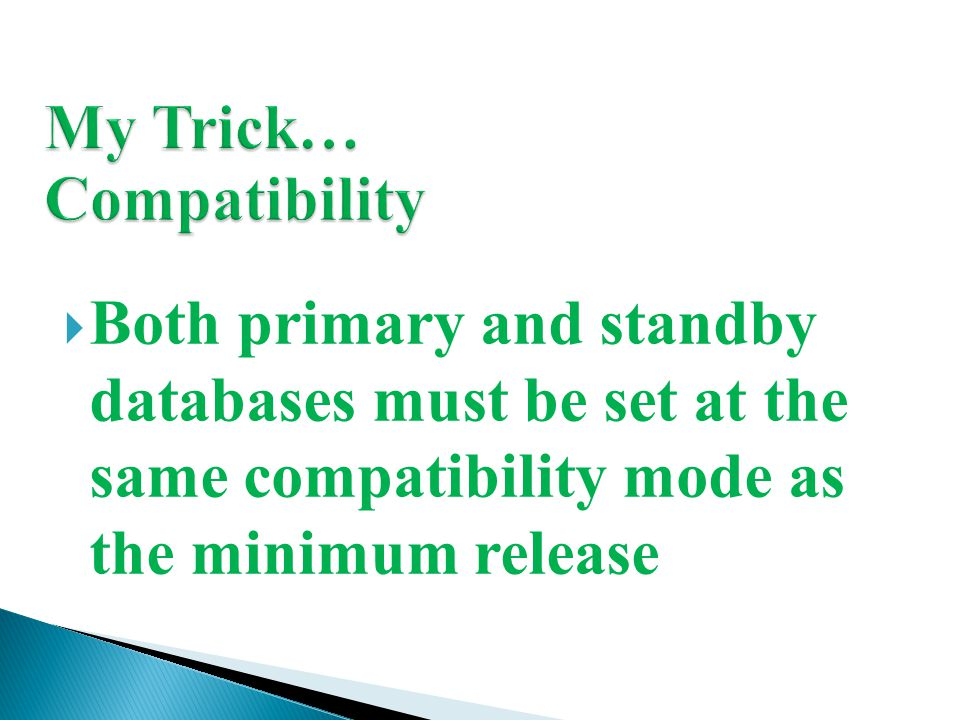  Both primary and standby databases must be set at the same compatibility mode as the minimum release