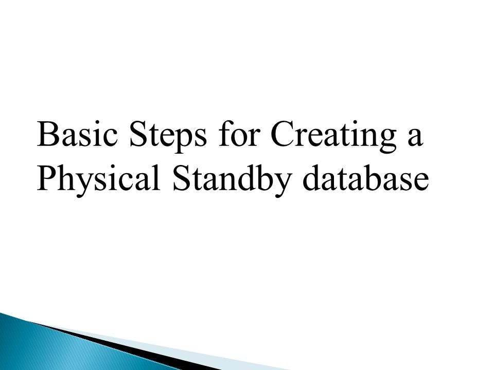 Basic Steps for Creating a Physical Standby database