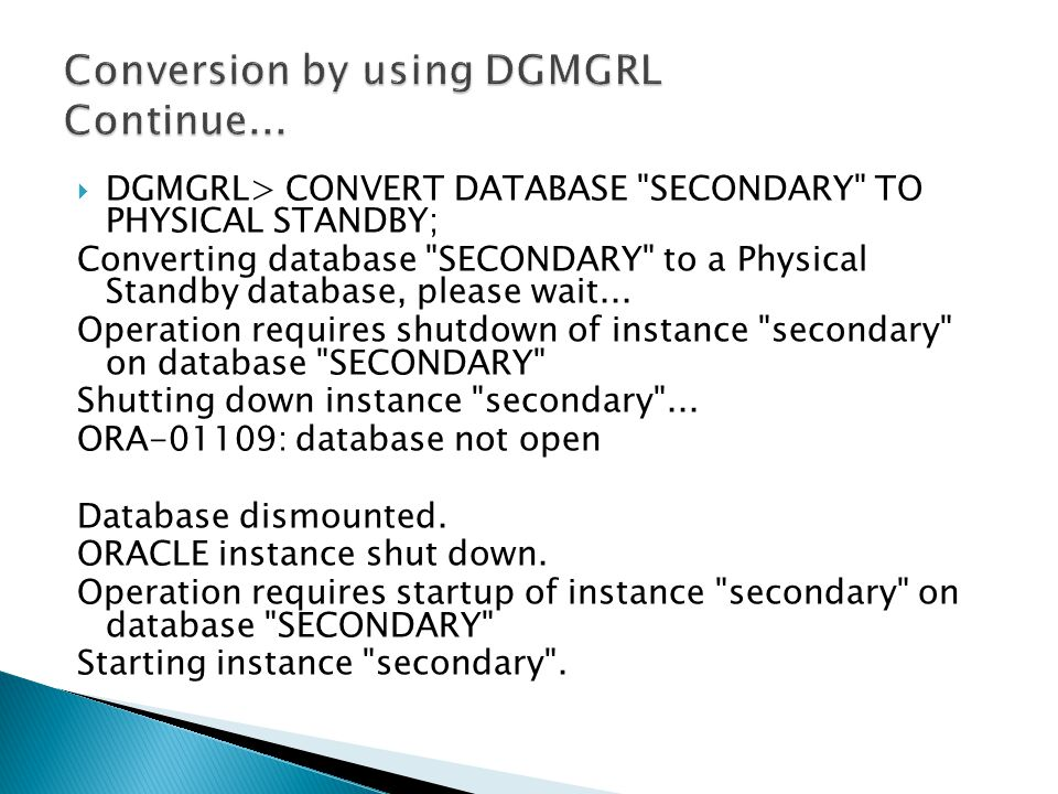 DGMGRL> CONVERT DATABASE SECONDARY TO PHYSICAL STANDBY; Converting database SECONDARY to a Physical Standby database, please wait...