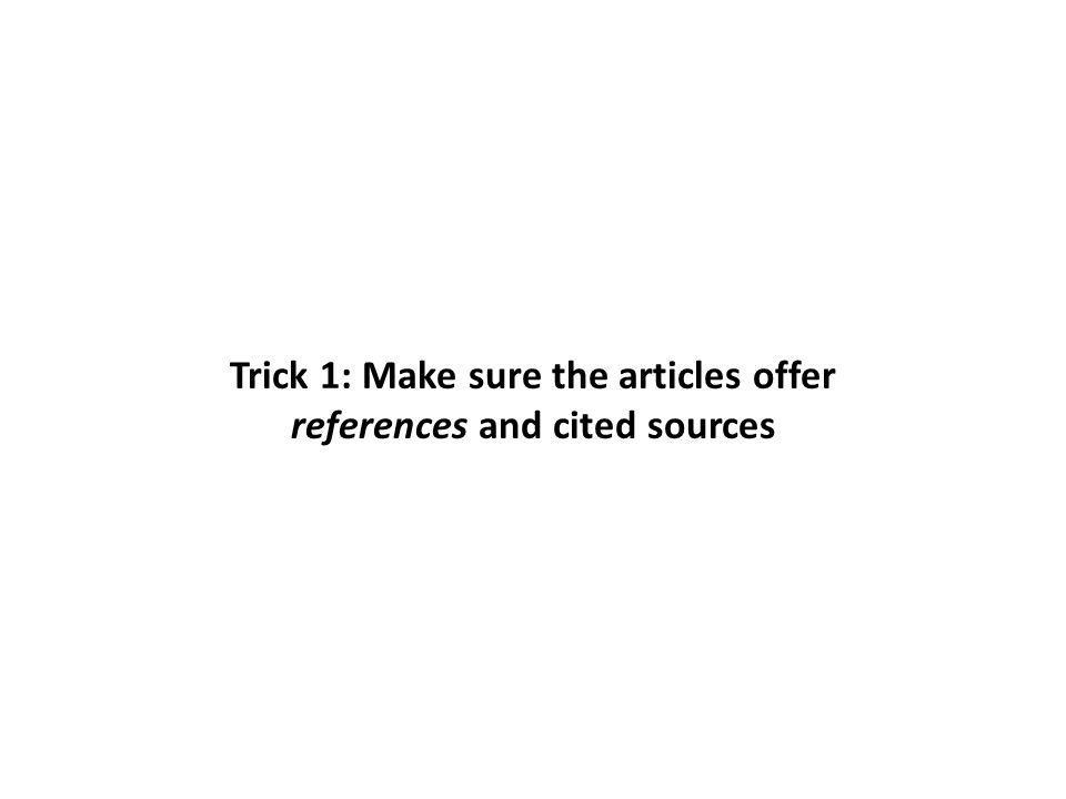 Trick 1: Make sure the articles offer references and cited sources