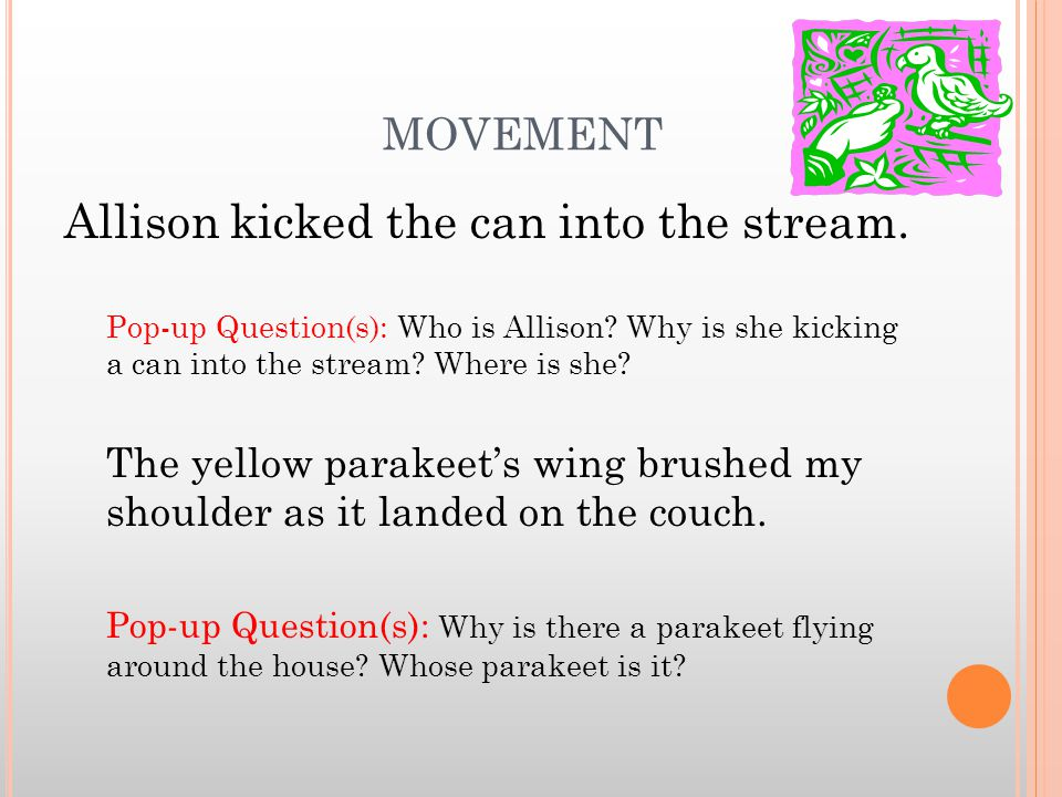 MOVEMENT Allison kicked the can into the stream. Pop-up Question(s): Who is Allison.