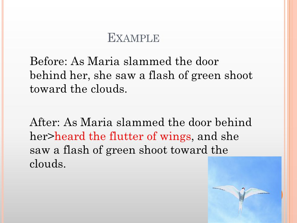 E XAMPLE Before: As Maria slammed the door behind her, she saw a flash of green shoot toward the clouds.