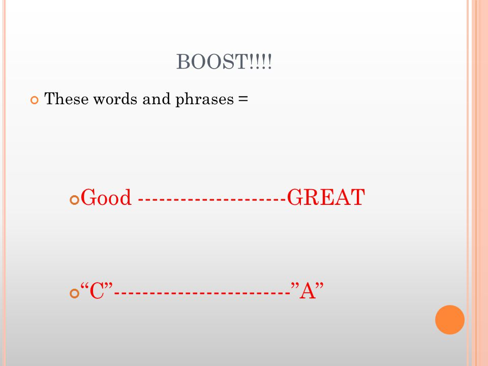 BOOST!!!! These words and phrases = Good ---------------------GREAT C ------------------------- A