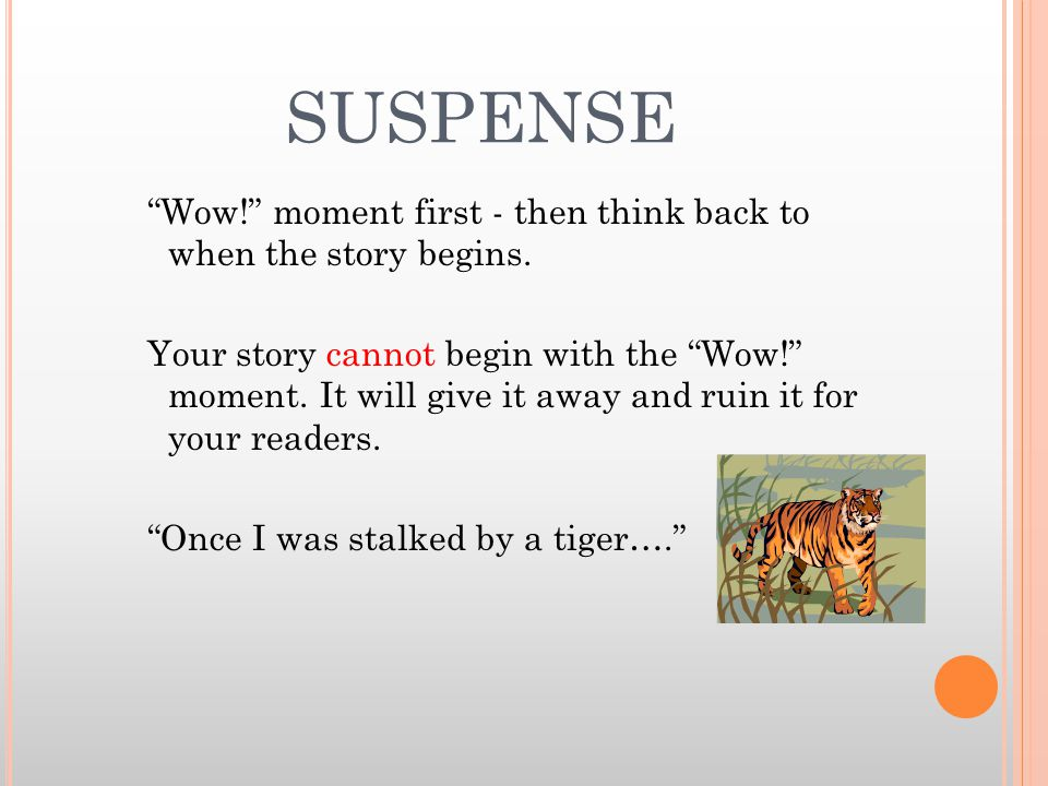 SUSPENSE Wow! moment first - then think back to when the story begins.