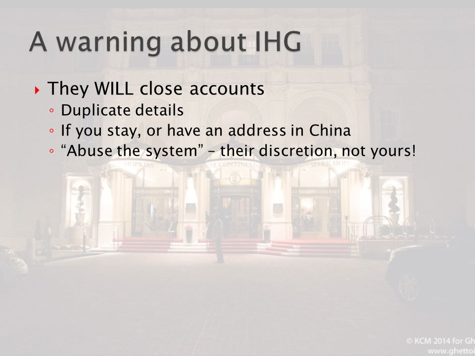  They WILL close accounts ◦ Duplicate details ◦ If you stay, or have an address in China ◦ Abuse the system – their discretion, not yours!