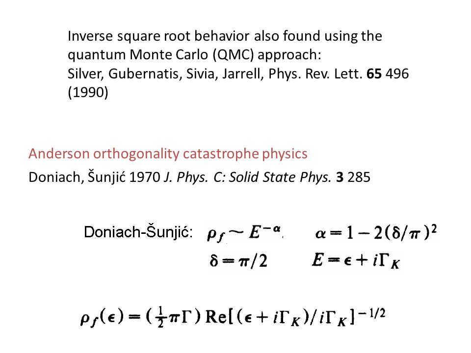 Doniach, Šunjić 1970 J. Phys. C: Solid State Phys. 3 285 Inverse square root behavior also found using the quantum Monte Carlo (QMC) approach: Silver,