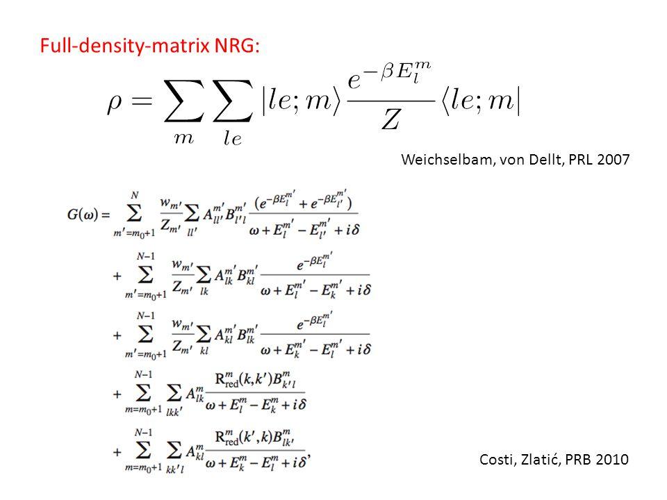 Full-density-matrix NRG: Weichselbam, von Dellt, PRL 2007 Costi, Zlatić, PRB 2010