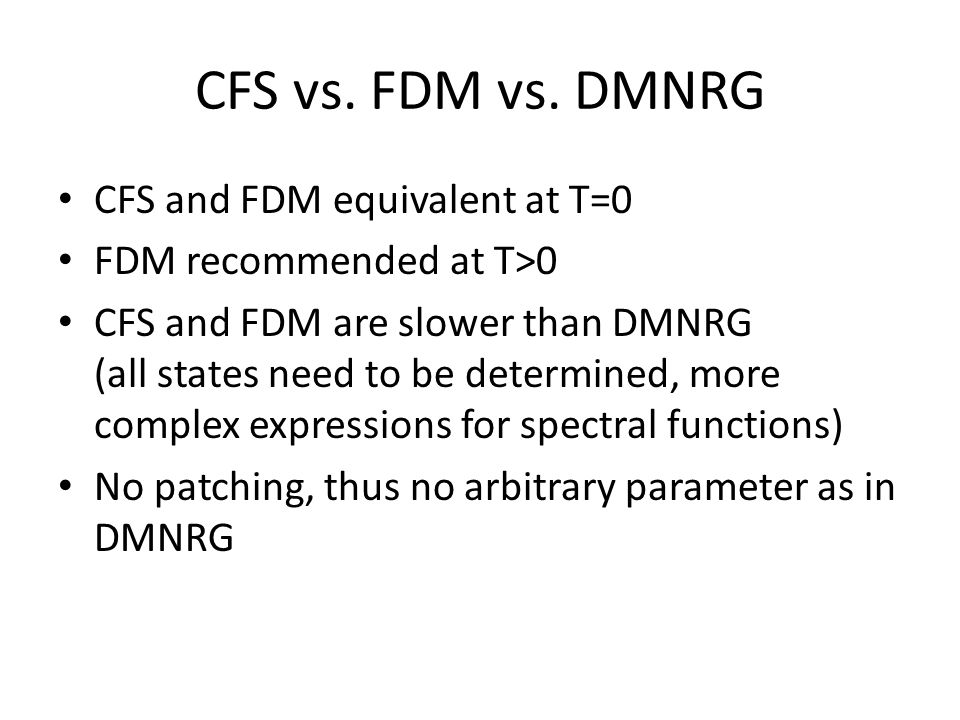 CFS vs. FDM vs. DMNRG CFS and FDM equivalent at T=0 FDM recommended at T>0 CFS and FDM are slower than DMNRG (all states need to be determined, more c