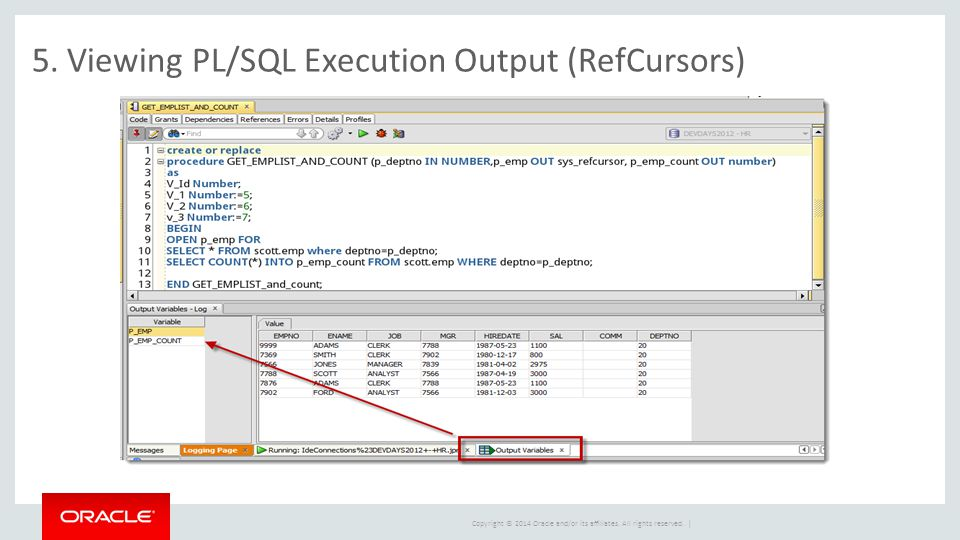 Copyright © 2014 Oracle and/or its affiliates. All rights reserved. | 5. Viewing PL/SQL Execution Output (RefCursors)