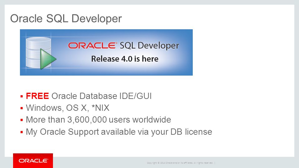 Copyright © 2014 Oracle and/or its affiliates. All rights reserved. | Oracle SQL Developer  FREE Oracle Database IDE/GUI  Windows, OS X, *NIX  More
