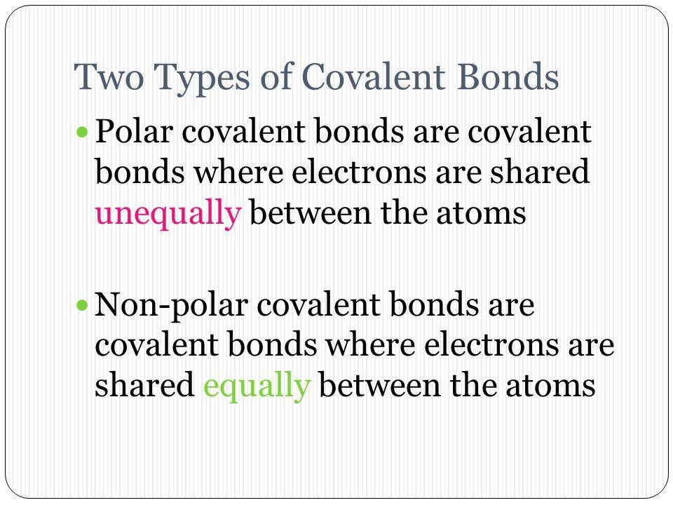 Properties of Covalent Compounds Forms longer bonds because bonds are weaker than ionic bonds Energy is lowered when atoms form a covalent bond This i
