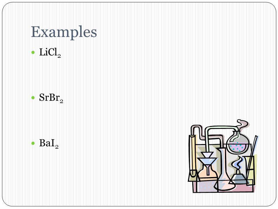 Examples Calcium fluoride Calcium phosphide Magnesium nitride Potassium oxide