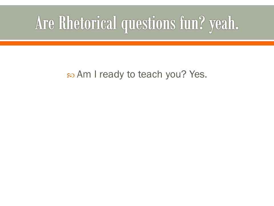  Am I ready to teach you? Yes.
