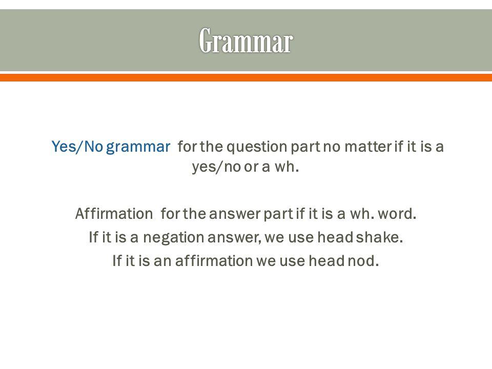  English: I fingerspell slowly.BROWS UP,HEAD TILT,LEAN IN HAED NOD  ASL: I FINGERSPELL HOW.