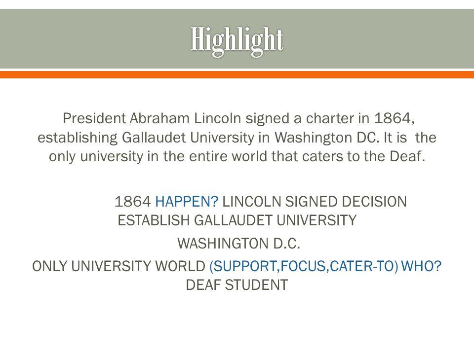 President Abraham Lincoln signed a charter in 1864, establishing Gallaudet University in Washington DC.