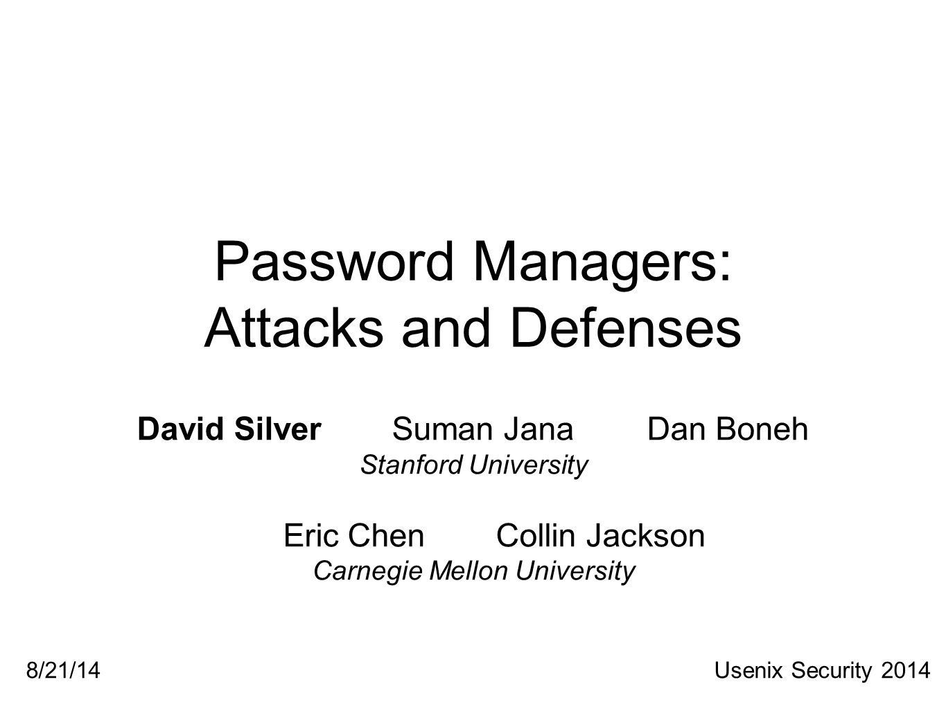Password Managers: Attacks and Defenses David SilverSuman JanaDan Boneh Stanford University Eric ChenCollin Jackson Carnegie Mellon University Usenix Security 20148/21/14