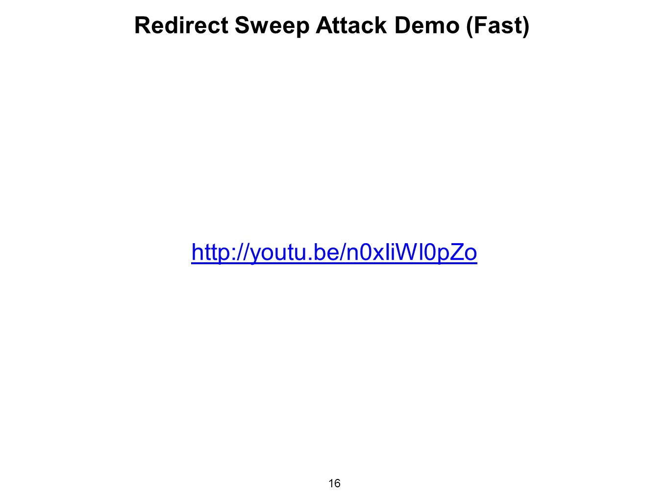 16 Redirect Sweep Attack Demo (Fast) http://youtu.be/n0xIiWl0pZo