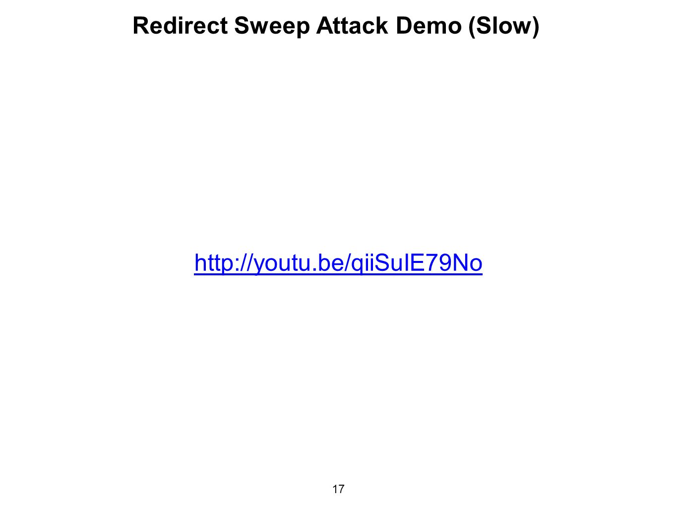 17 Redirect Sweep Attack Demo (Slow) http://youtu.be/qiiSuIE79No