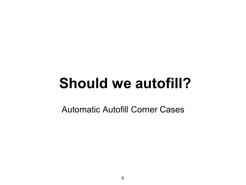Should we autofill 6 Automatic Autofill Corner Cases