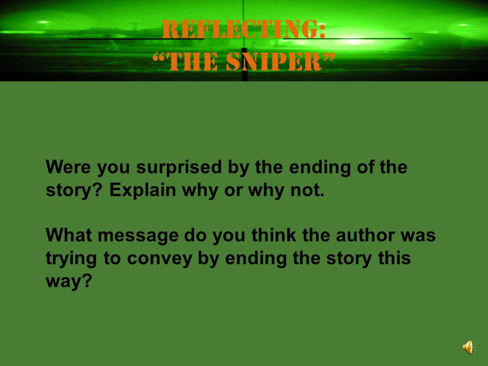 """As you read """"The Sniper,"""" keep these questions in mind to help you make predictions: Will the main character escape the enemy? Will each new action he"""