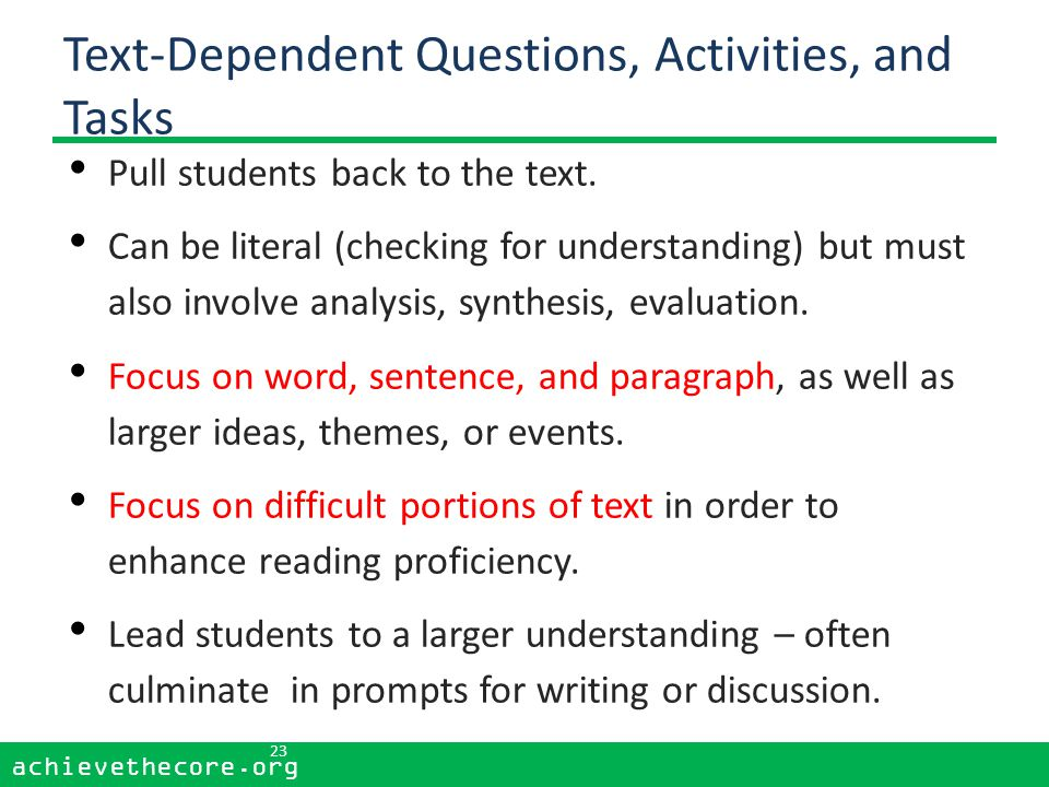 achievethecore.org 23 achievethecore.org Text-Dependent Questions, Activities, and Tasks Pull students back to the text.