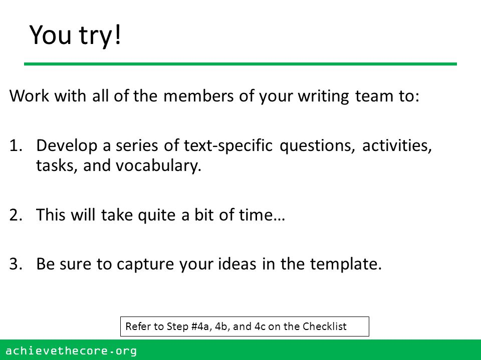 achievethecore.org 48 achievethecore.org You try! Work with all of the members of your writing team to: 1.Develop a series of text-specific questions,
