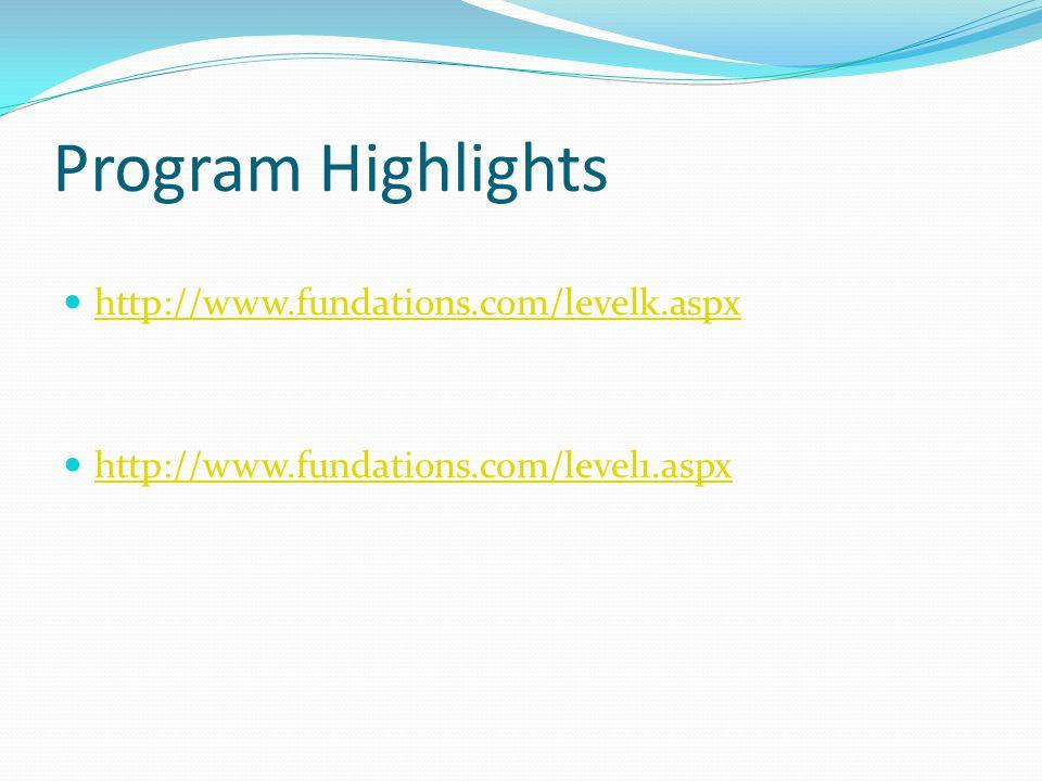 Program Highlights http://www.fundations.com/levelk.aspx http://www.fundations.com/level1.aspx