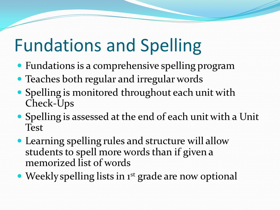 Fundations and Spelling Fundations is a comprehensive spelling program Teaches both regular and irregular words Spelling is monitored throughout each
