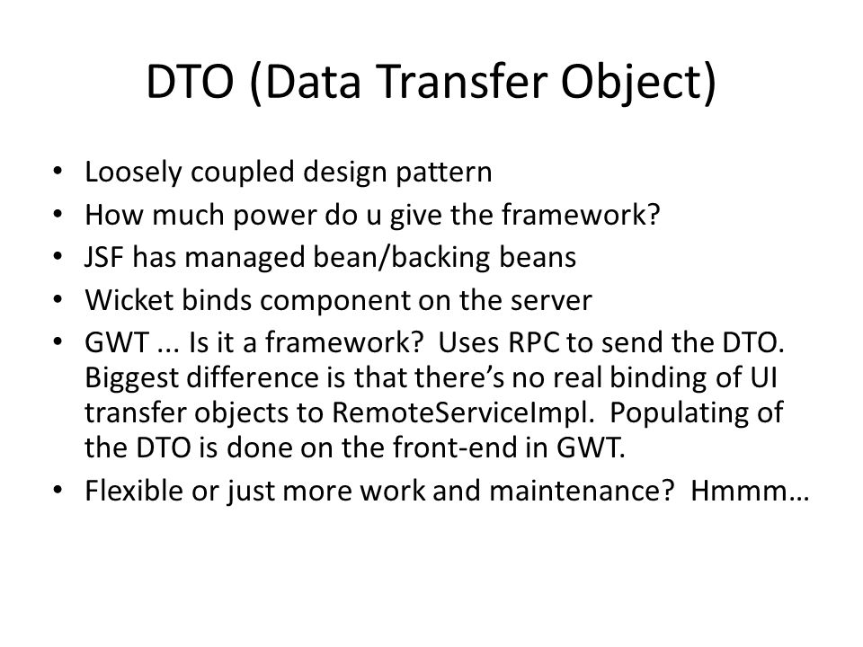 DTO (Data Transfer Object) Loosely coupled design pattern How much power do u give the framework.