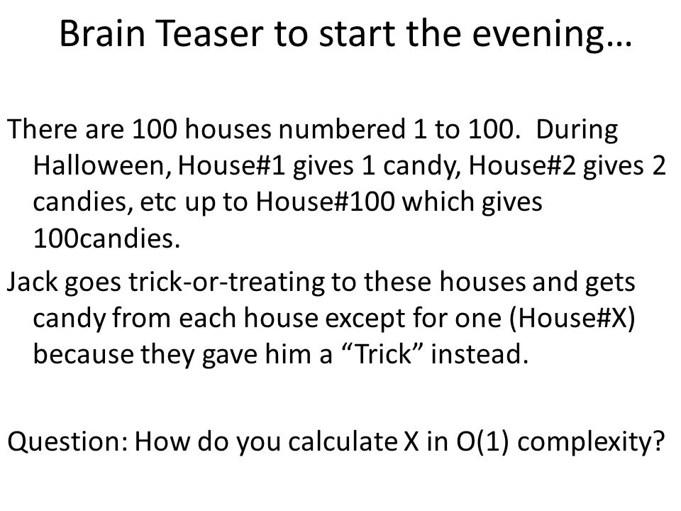 Brain Teaser to start the evening… There are 100 houses numbered 1 to 100.