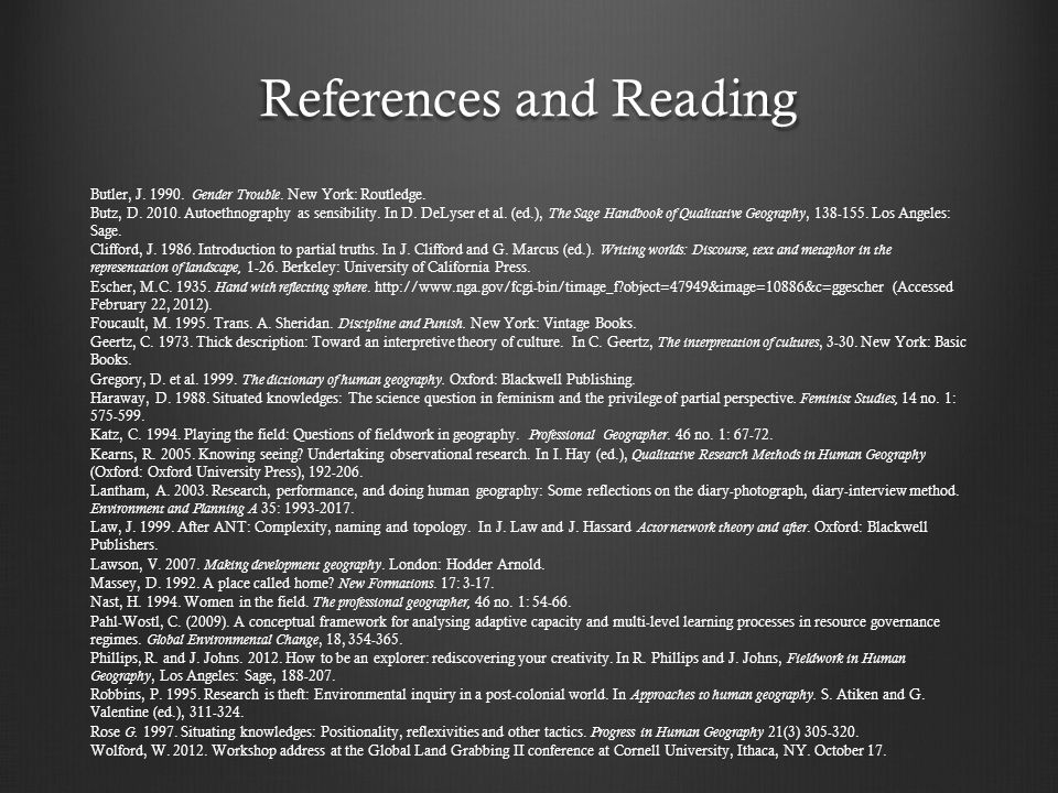 References and Reading Butler, J. 1990. Gender Trouble. New York: Routledge. Butz, D. 2010. Autoethnography as sensibility. In D. DeLyser et al. (ed.)