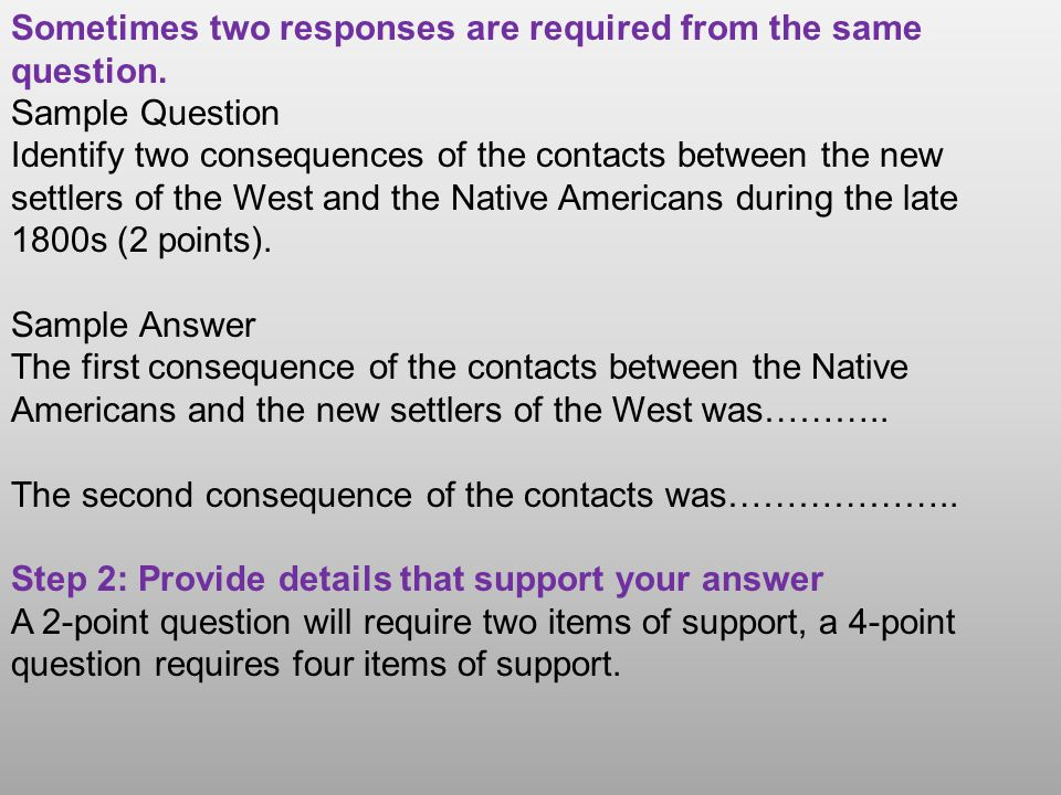 Sometimes two responses are required from the same question. Sample Question Identify two consequences of the contacts between the new settlers of the