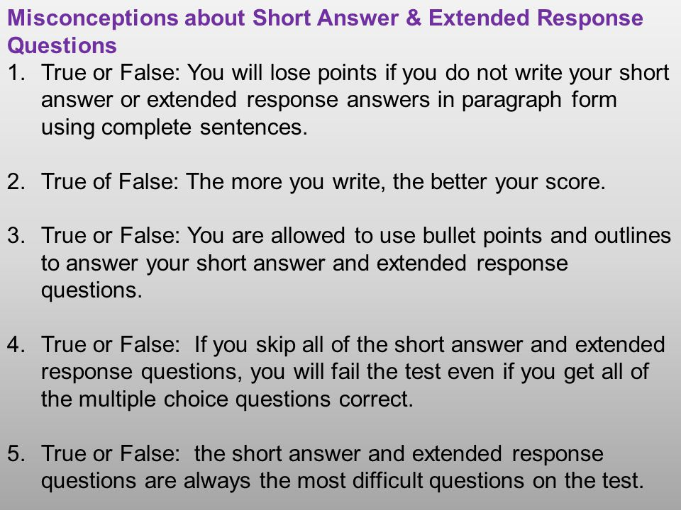 Misconceptions about Short Answer & Extended Response Questions 1.True or False: You will lose points if you do not write your short answer or extende
