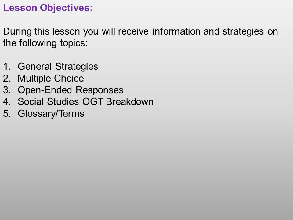 Lesson Objectives: During this lesson you will receive information and strategies on the following topics: 1.General Strategies 2.Multiple Choice 3.Op