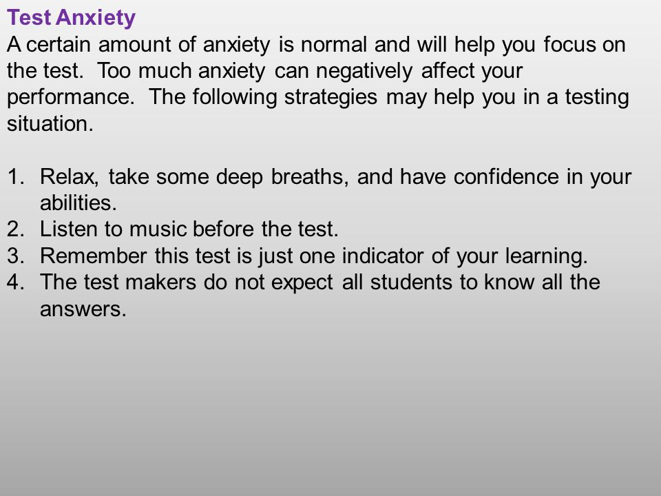 Test Anxiety A certain amount of anxiety is normal and will help you focus on the test. Too much anxiety can negatively affect your performance. The f