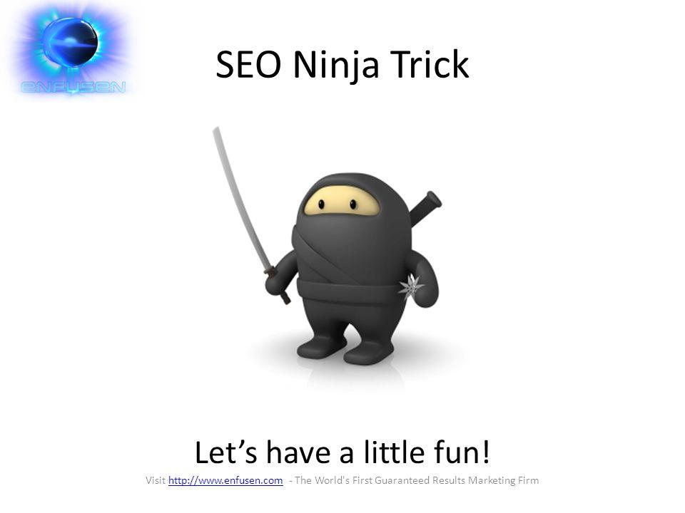 SEO Ninja Trick Let's have a little fun.